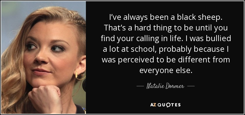 Natalie Dormer Quote Ive Always Been A Black Sheep Thats A Hard