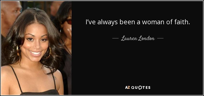 I've always been a woman of faith. - Lauren London