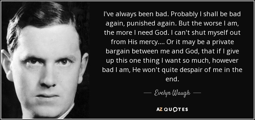 Evelyn Waugh Quote Ive Always Been Bad Probably I Shall Be Bad