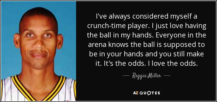 reggie miller quote i ve always considered myself a crunch time