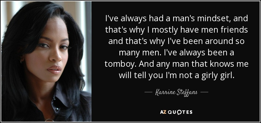 Karrine Steffans Quote: I've Always Had A Man's Mindset