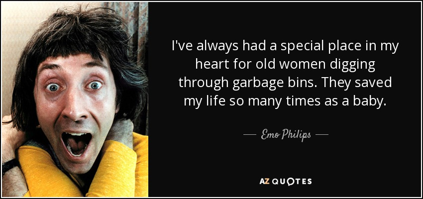 Emo Philips Quote Ive Always Had A Special Place In My Heart For