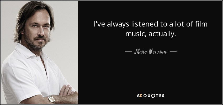 I've always listened to a lot of film music, actually. - Marc Newson
