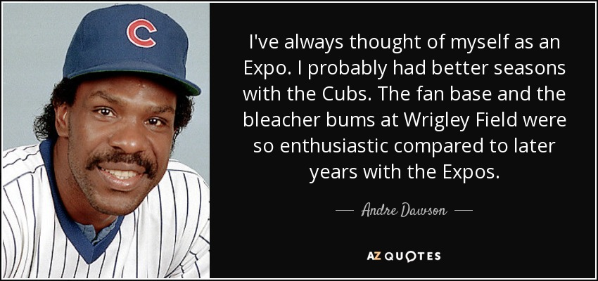 Andre Dawson Quote Ive Always Thought Of Myself As An Expo I