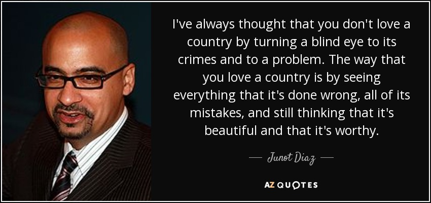 Junot Diaz Quote Ive Always Thought That You Dont Love A Country