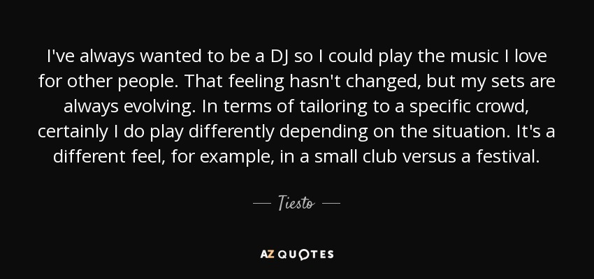 Tiesto Quote Ive Always Wanted To Be A Dj So I Could