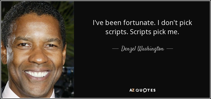 I've been fortunate. I don't pick scripts. Scripts pick me. - Denzel Washington