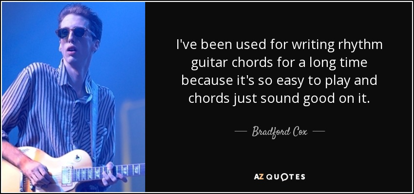 Bradford Cox Quote Ive Been Used For Writing Rhythm Guitar Chords