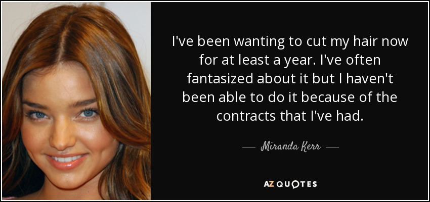 Miranda Kerr quote I\u0027ve been wanting to cut my hair now for