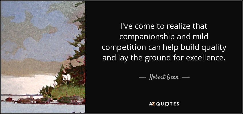 Robert Genn Quote Ive Come To Realize That Companionship And Mild