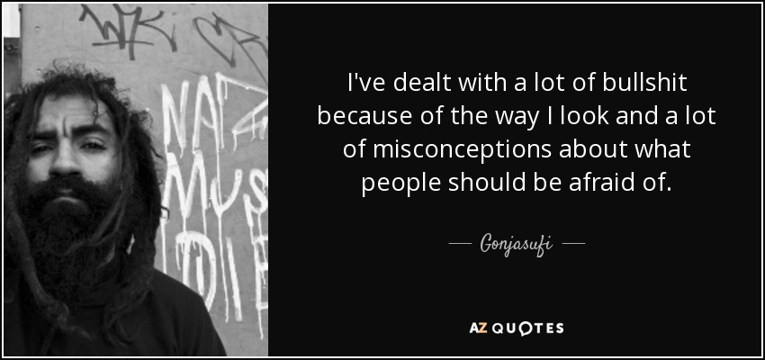 Gonjasufi quote: I\'ve dealt with a lot of bullshit because ...