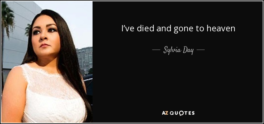 I've died and gone to heaven - Sylvia Day