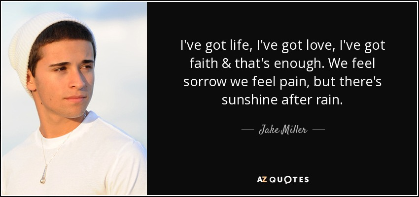 Jake Miller Quote Ive Got Life Ive Got Love Ive Got Faith