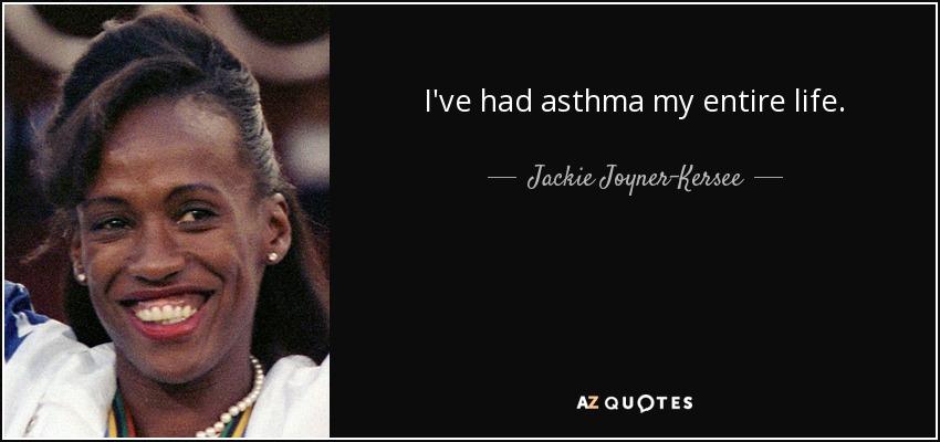I've had asthma my entire life. - Jackie Joyner-Kersee