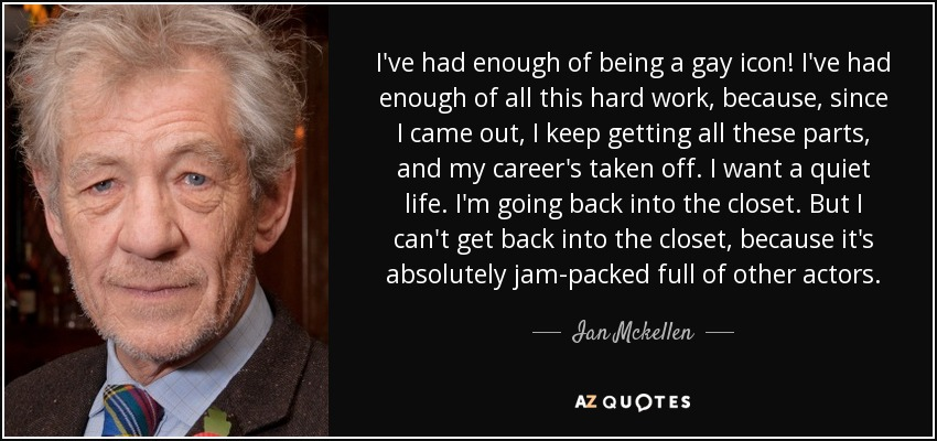 Ian Mckellen Quote Ive Had Enough Of Being A Gay Icon Ive Had