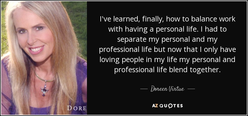 Doreen Virtue Quote I Ve Learned Finally How To Balance Work With