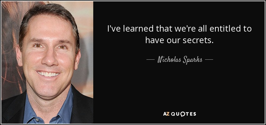 I've learned that we're all entitled to have our secrets. - Nicholas Sparks