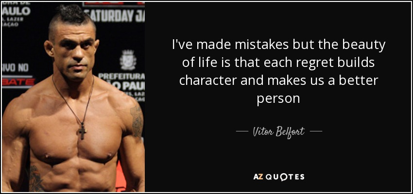 Vitor Belfort Quote Ive Made Mistakes But The Beauty Of Life Is