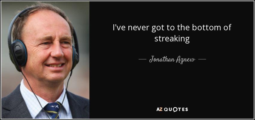 I've never got to the bottom of streaking - Jonathan Agnew