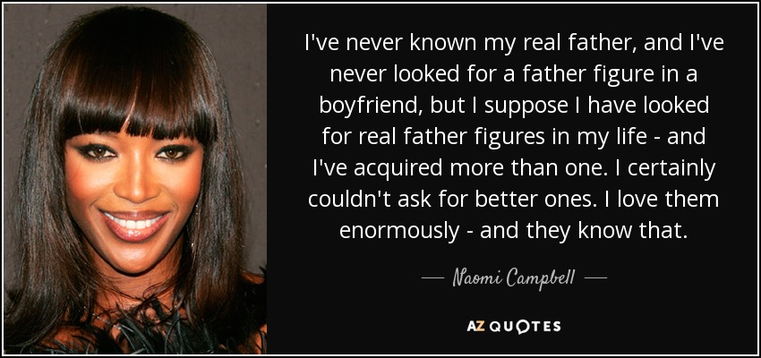 Naomi Campbell Quote Ive Never Known My Real Father And Ive