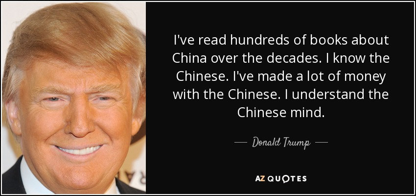 quote-i-ve-read-hundreds-of-books-about-china-over-the-decades-i-know-the-chinese-i-ve-made-donald-trump-44-34-94.jpg