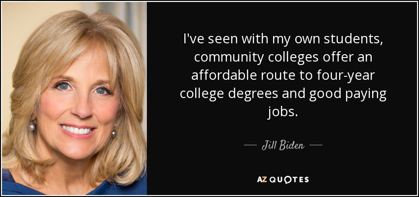 I've seen with my own students, community colleges offer an affordable route to four-year college degrees and good paying jobs. - Jill Biden