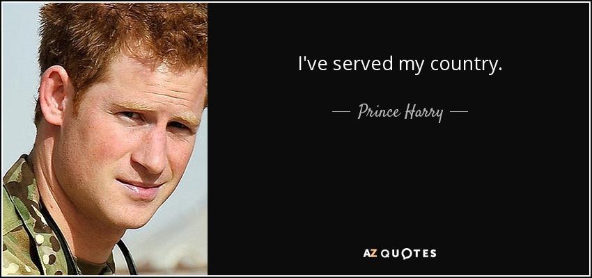I've served my country. - Prince Harry