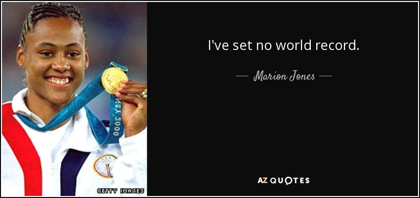I've set no world record. - Marion Jones