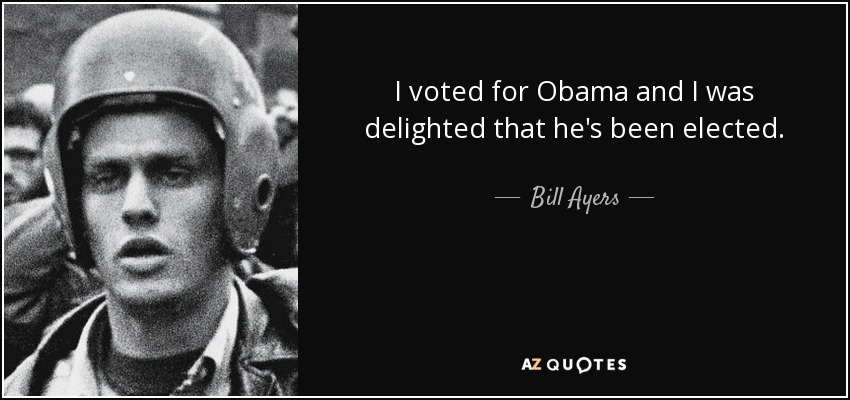 I voted for Obama and I was delighted that he's been elected. - Bill Ayers