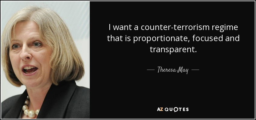 I want a counter-terrorism regime that is proportionate, focused and transparent. - Theresa May