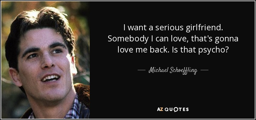 Michael Schoeffling Quote I Want A Serious Girlfriend Somebody I