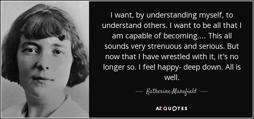 Katherine Mansfield Quote I Want By Understanding Myself To