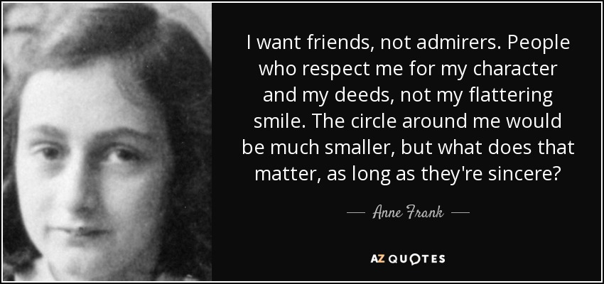 Anne Frank quote: I want friends, not admirers. People who respect