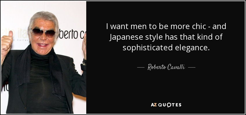 Roberto Cavalli Quote I Want Men To Be More Chic And Japanese
