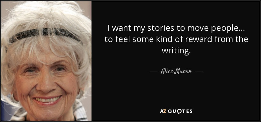 I want my stories to move people ... to feel some kind of reward from the writing. - Alice Munro