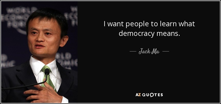 I want people to learn what democracy means. - Jack Ma