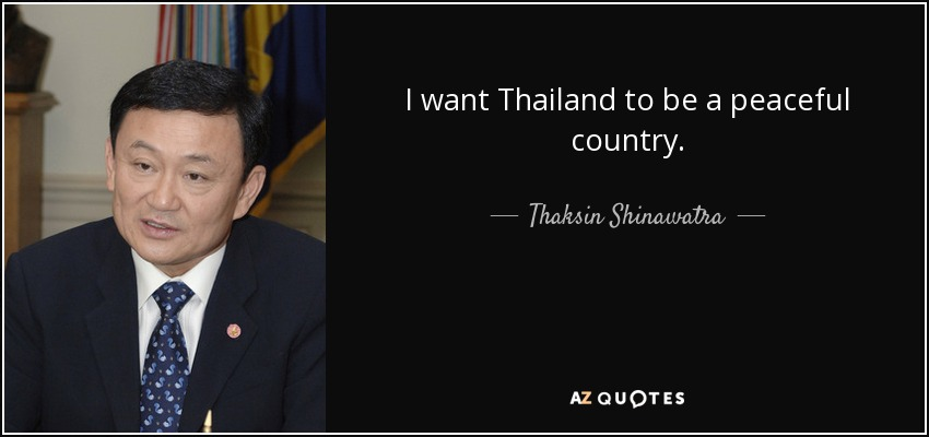 I want Thailand to be a peaceful country. - Thaksin Shinawatra