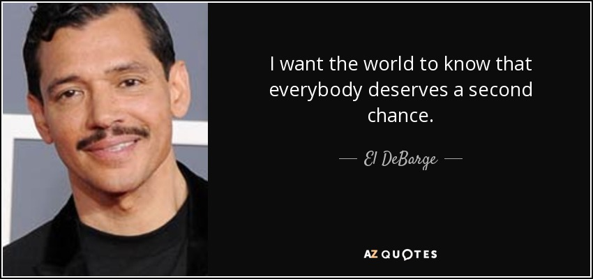 I want the world to know that everybody deserves a second chance. - El DeBarge