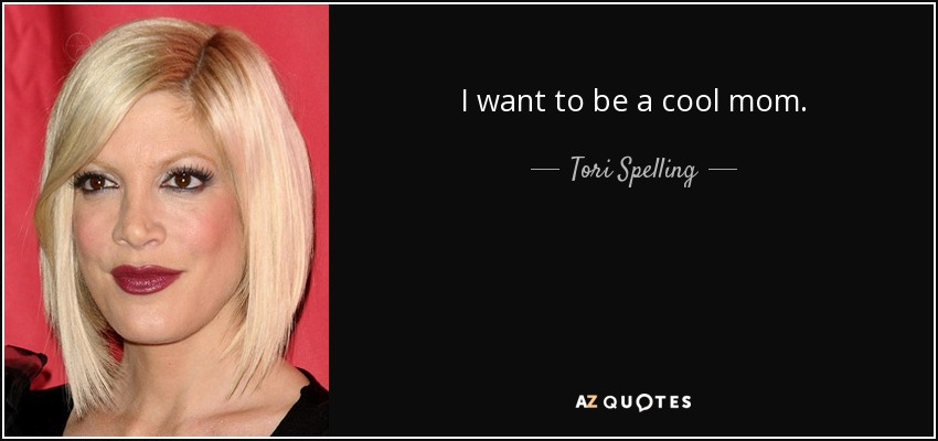 I want to be a cool mom. - Tori Spelling