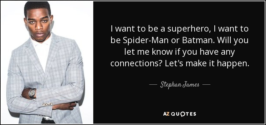 I want to be a superhero, I want to be Spider-Man or Batman. Will you let me know if you have any connections? Let's make it happen. - Stephan James