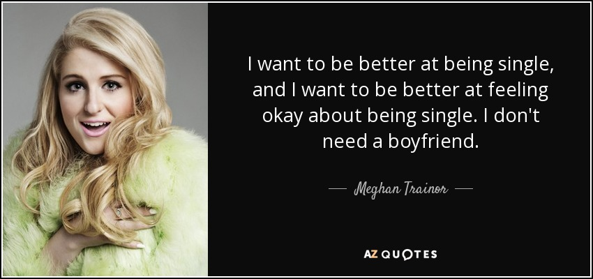 Meghan Trainor Quote I Want To Be Better At Being Single And I