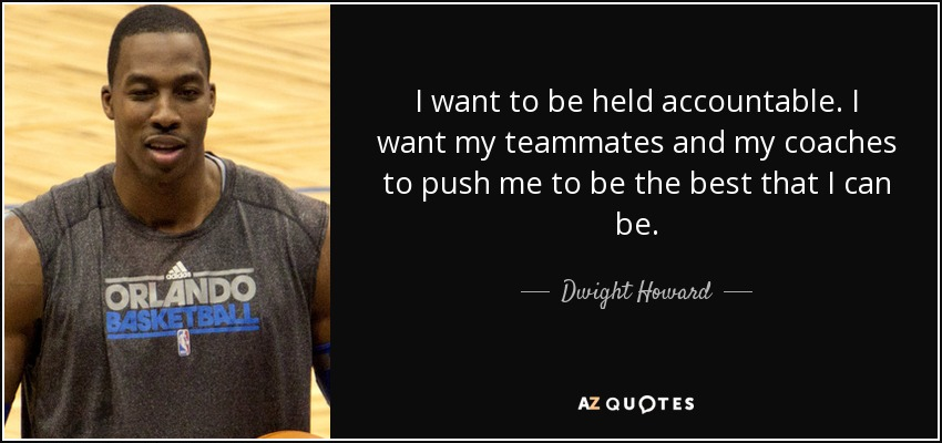 Dwight Howard Quote I Want To Be Held Accountable I Want My