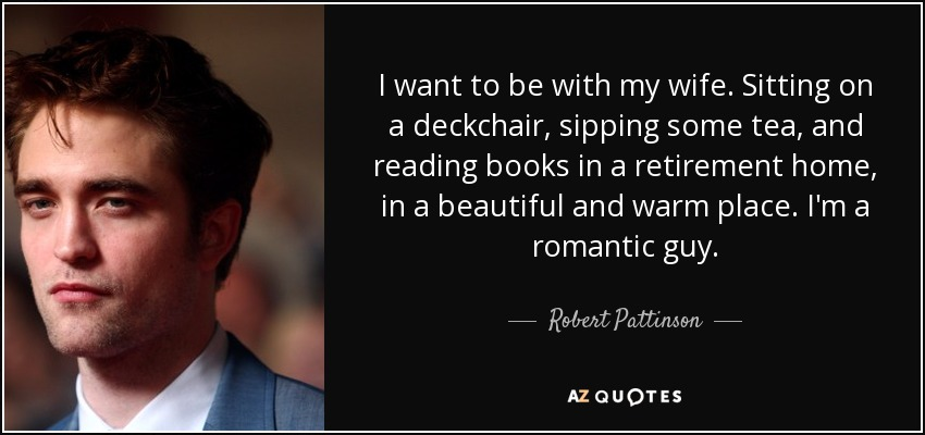 Robert Pattinson Quote I Want To Be With My Wife Sitting On A