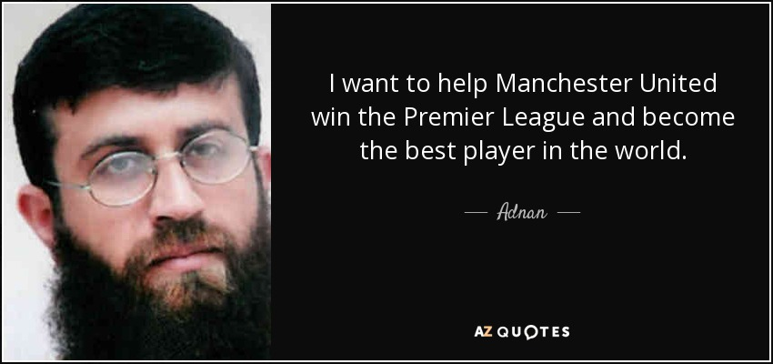 I want to help Manchester United win the Premier League and become the best player in the world. - Adnan