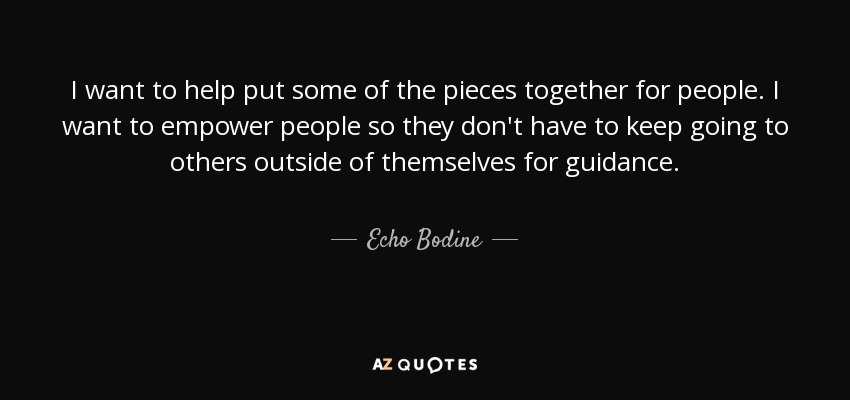 Echo Bodine Quote I Want To Help Put Some Of The Pieces Together