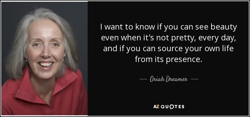 Oriah Dreamer Quote I Want To Know If You Can See Beauty Even