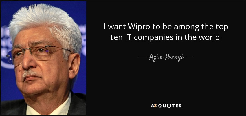 I want Wipro to be among the top ten IT companies in the world. - Azim Premji