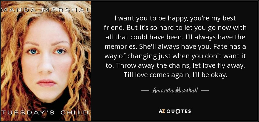 Amanda Marshall Quote I Want You To Be Happy Youre My Best Friend