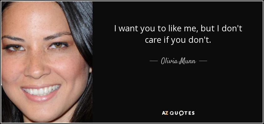 Olivia Munn Quote I Want You To Like Me But I Dont Care