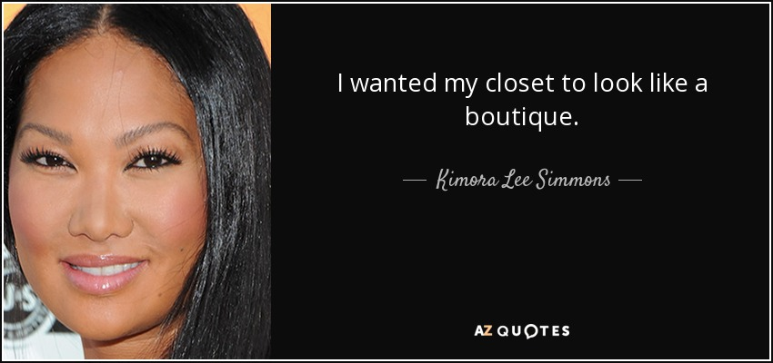 I wanted my closet to look like a boutique. - Kimora Lee Simmons